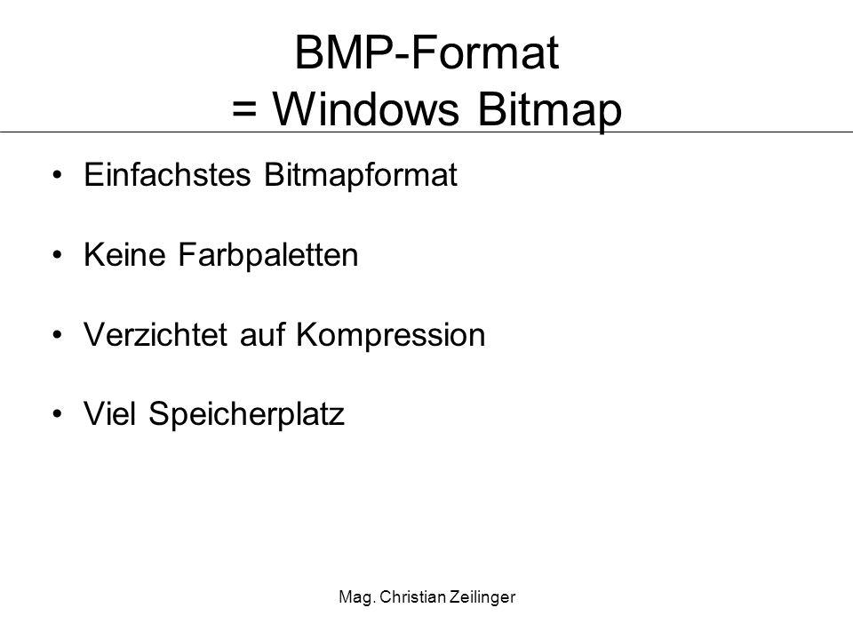 Mag. Christian Zeilinger BMP-Format = Windows Bitmap Einfachstes Bitmapformat Keine Farbpaletten Verzichtet auf Kompression Viel Speicherplatz
