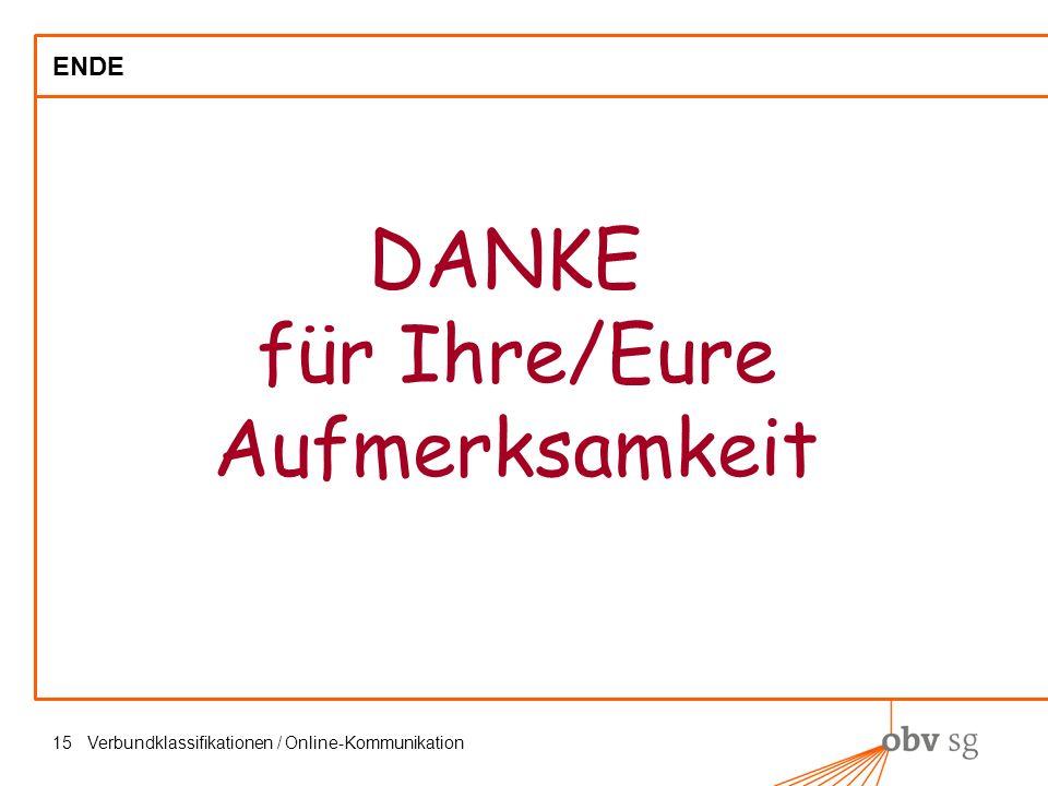 Verbundklassifikationen / Online-Kommunikation15 ENDE DANKE für Ihre/Eure Aufmerksamkeit