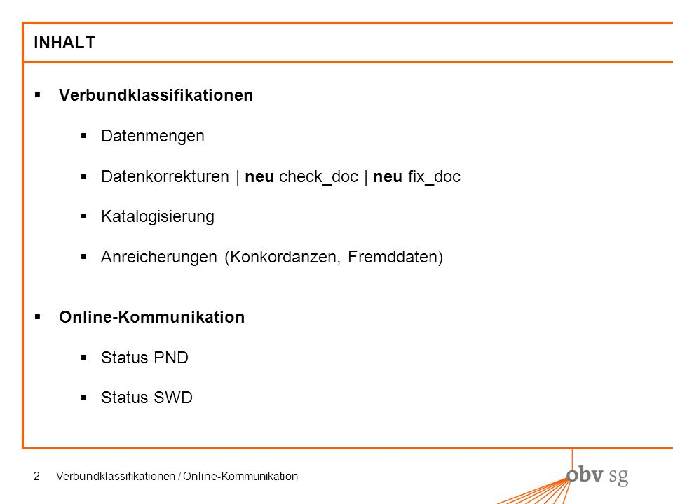 Verbundklassifikationen / Online-Kommunikation2 INHALT Verbundklassifikationen Datenmengen Datenkorrekturen | neu check_doc | neu fix_doc Katalogisierung Anreicherungen (Konkordanzen, Fremddaten) Online-Kommunikation Status PND Status SWD
