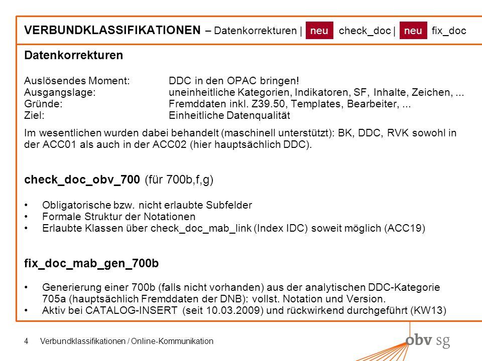 Verbundklassifikationen / Online-Kommunikation4 VERBUNDKLASSIFIKATIONEN – Datenkorrekturen | check_doc | fix_doc Datenkorrekturen Auslösendes Moment:DDC in den OPAC bringen.