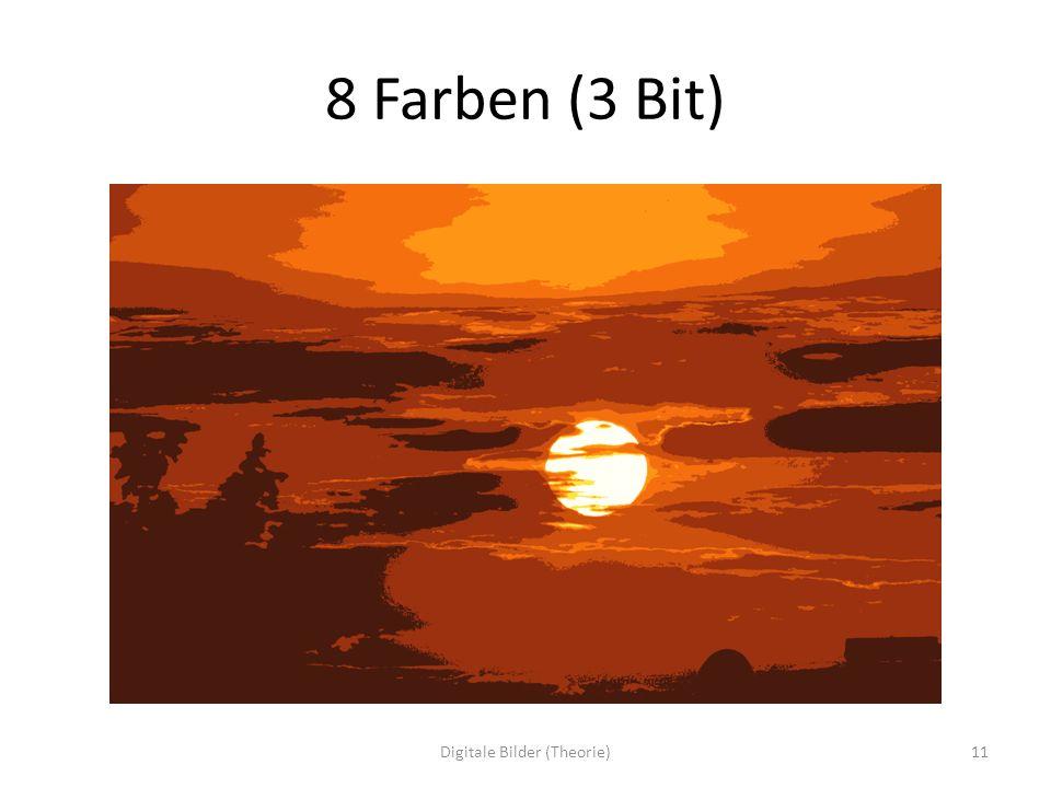 8 Farben (3 Bit) 11Digitale Bilder (Theorie)