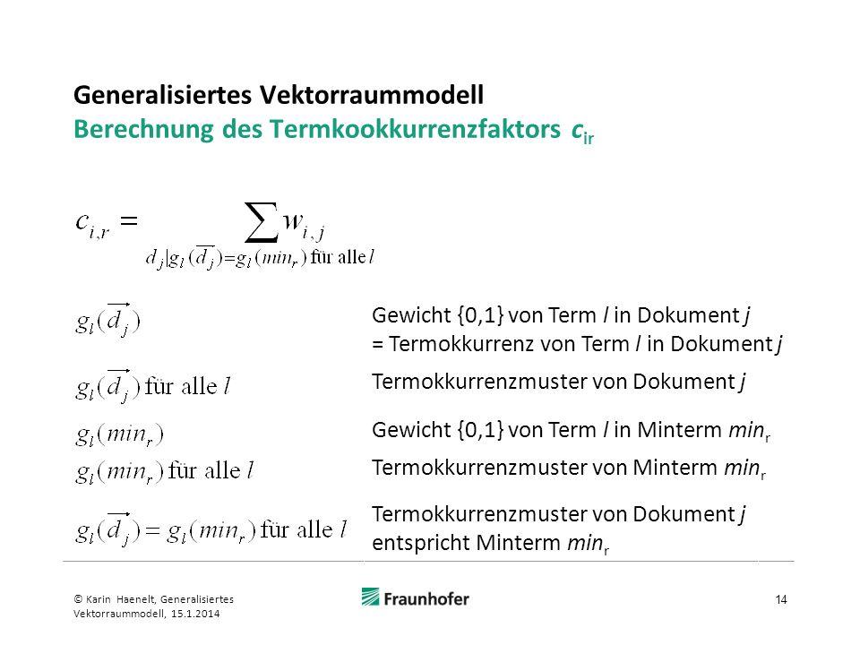 Generalisiertes Vektorraummodell Berechnung des Termkookkurrenzfaktors c ir l 14 © Karin Haenelt, Generalisiertes Vektorraummodell, 15.1.2014 Gewicht