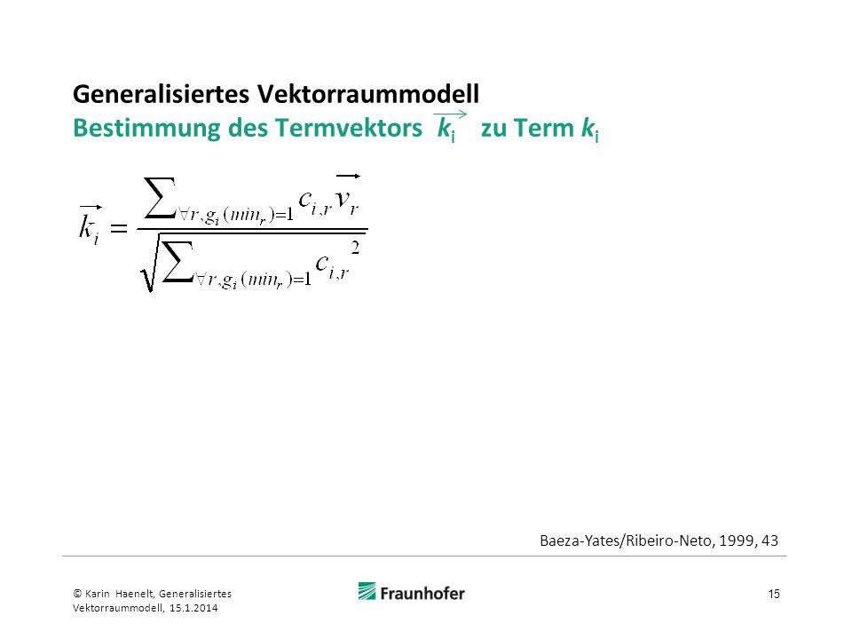 Generalisiertes Vektorraummodell Bestimmung des Termvektors k i zu Term k i l 15 © Karin Haenelt, Generalisiertes Vektorraummodell, 15.1.2014 Baeza-Ya