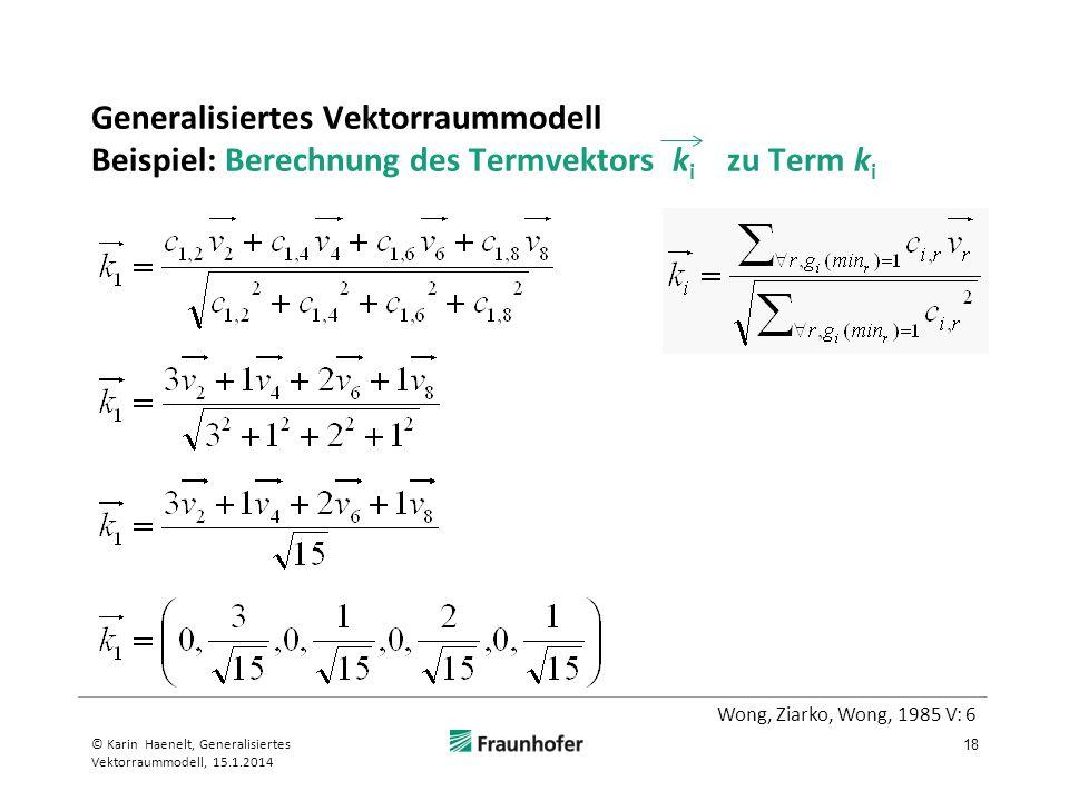 Generalisiertes Vektorraummodell Beispiel: Berechnung des Termvektors k i zu Term k i 18 © Karin Haenelt, Generalisiertes Vektorraummodell, 15.1.2014