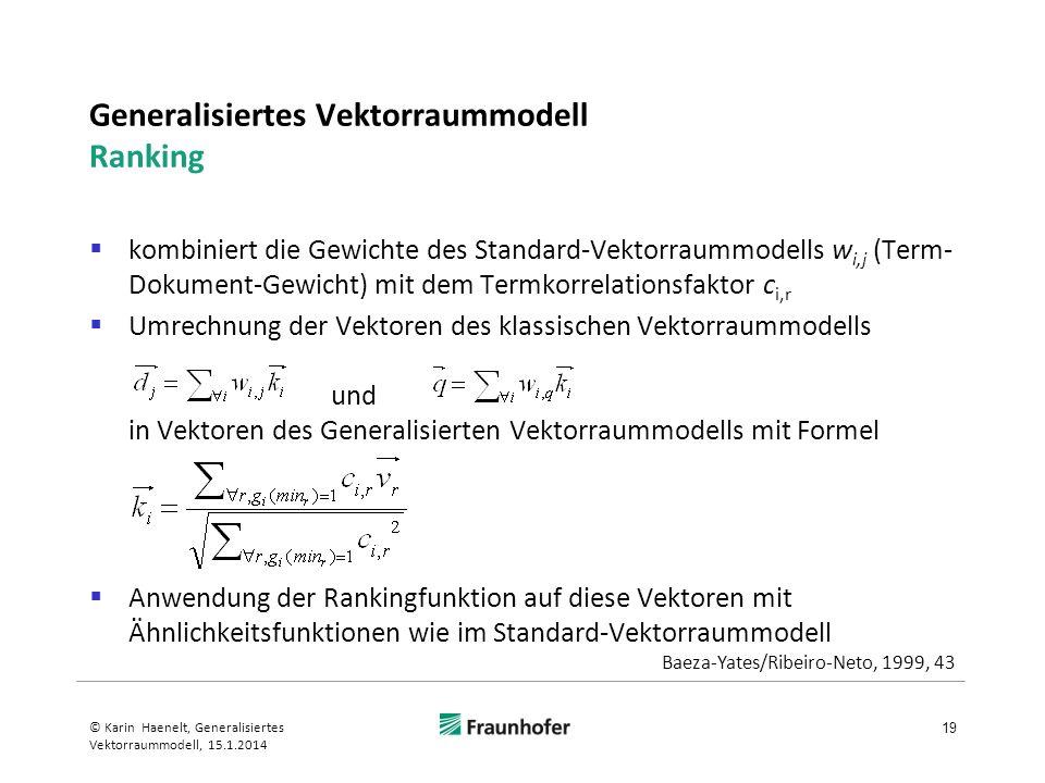 Generalisiertes Vektorraummodell Ranking kombiniert die Gewichte des Standard-Vektorraummodells w i,j (Term- Dokument-Gewicht) mit dem Termkorrelation