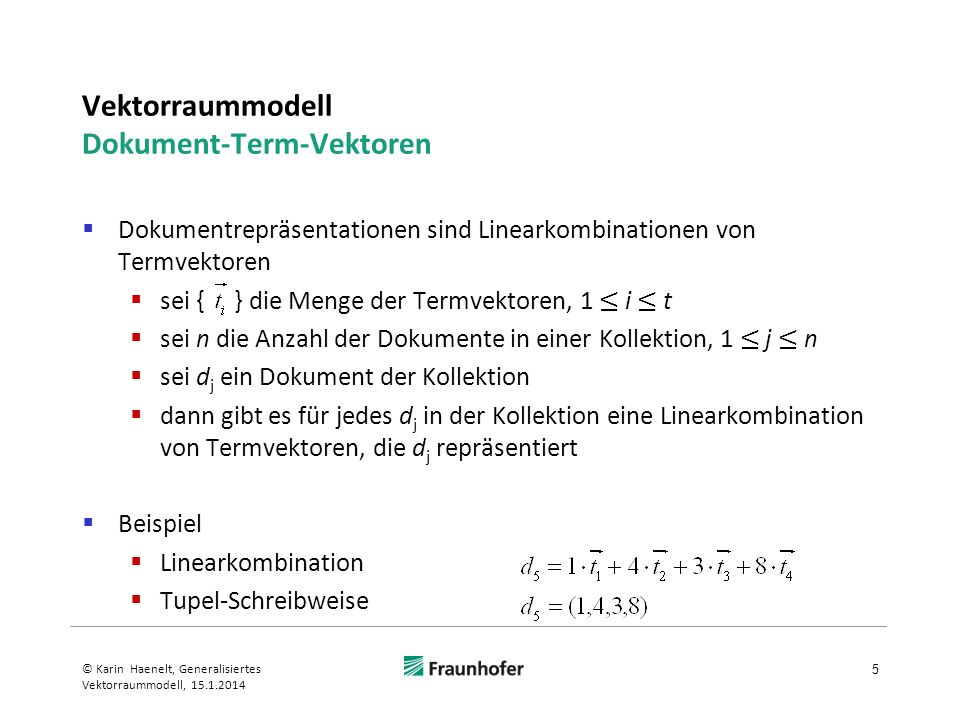 Vektorraummodell Dokument-Term-Vektoren Dokumentrepräsentationen sind Linearkombinationen von Termvektoren sei { } die Menge der Termvektoren, 1 i t s