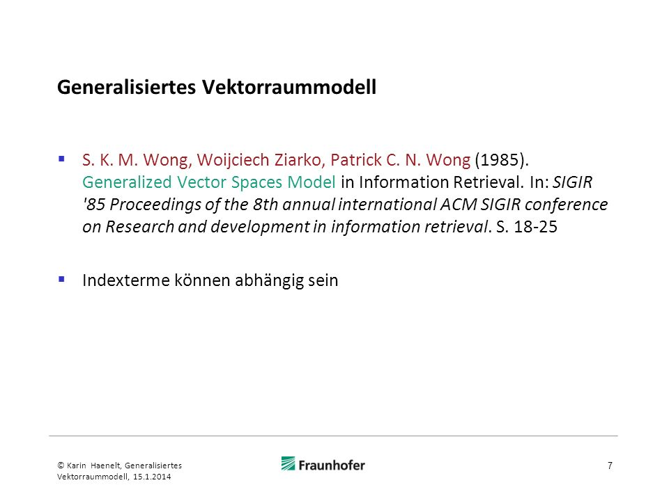Generalisiertes Vektorraummodell S. K. M. Wong, Woijciech Ziarko, Patrick C. N. Wong (1985). Generalized Vector Spaces Model in Information Retrieval.