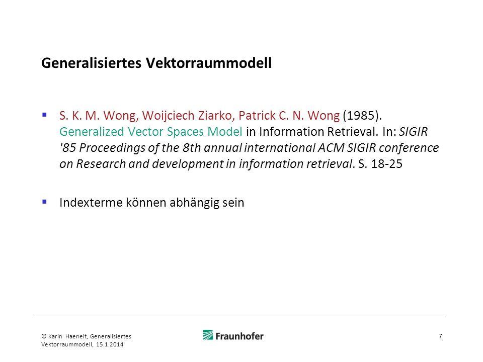 Generalisiertes Vektorraummodell Beispiel: Berechnung des Termvektors k i zu Term k i 18 © Karin Haenelt, Generalisiertes Vektorraummodell, 15.1.2014 Wong, Ziarko, Wong, 1985 V: 6