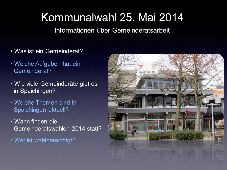 Kommunalwahl 25. Mai 2014 Was ist ein Gemeinderat? Welche Aufgaben hat ein Gemeinderat? Wie viele Gemeinderäte gibt es in Spaichingen? Welche Themen s