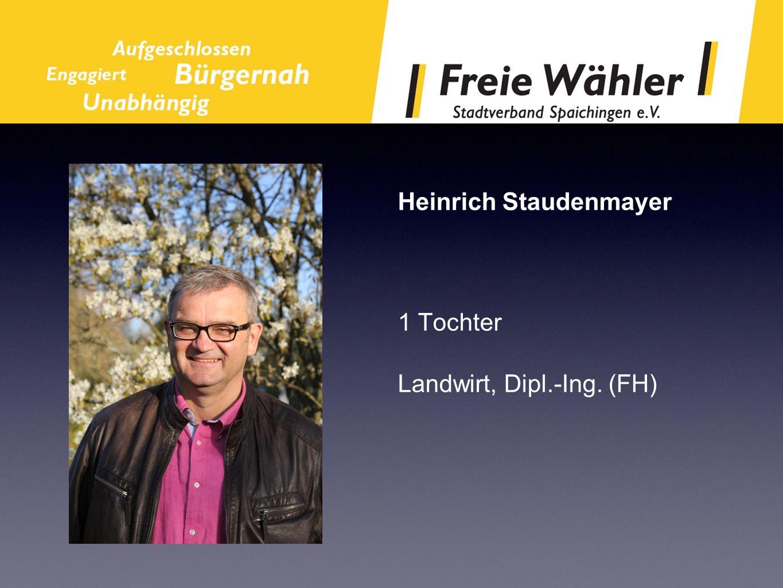 Heinrich Staudenmayer 1 Tochter Landwirt, Dipl.-Ing. (FH)