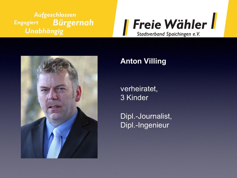 Anton Villing verheiratet, 3 Kinder Dipl.-Journalist, Dipl.-Ingenieur