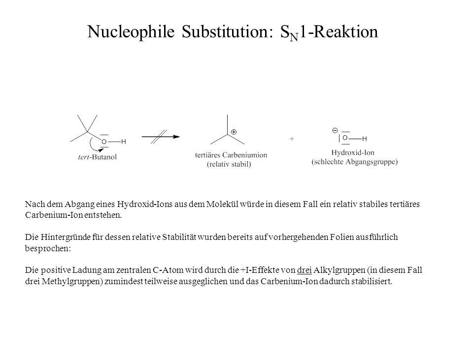 Nach dem Abgang eines Hydroxid-Ions aus dem Molekül würde in diesem Fall ein relativ stabiles tertiäres Carbenium-Ion entstehen. Die Hintergründe für
