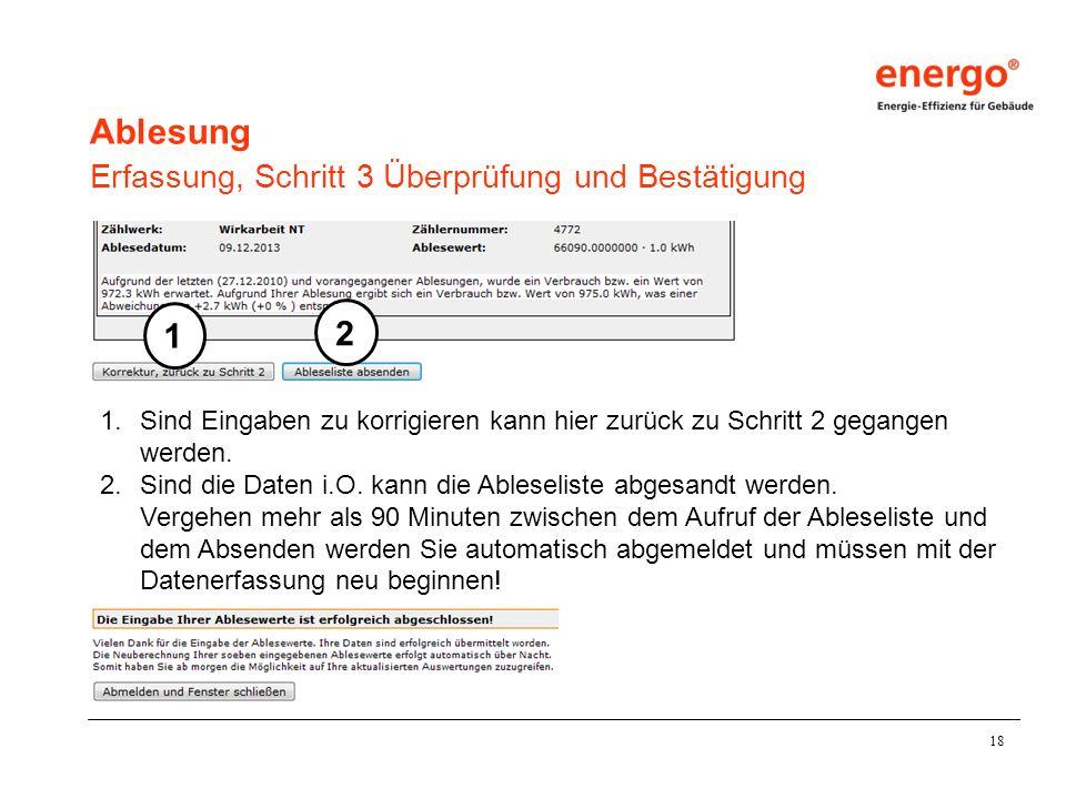 18 Ablesung Erfassung, Schritt 3 Überprüfung und Bestätigung 1.Sind Eingaben zu korrigieren kann hier zurück zu Schritt 2 gegangen werden.