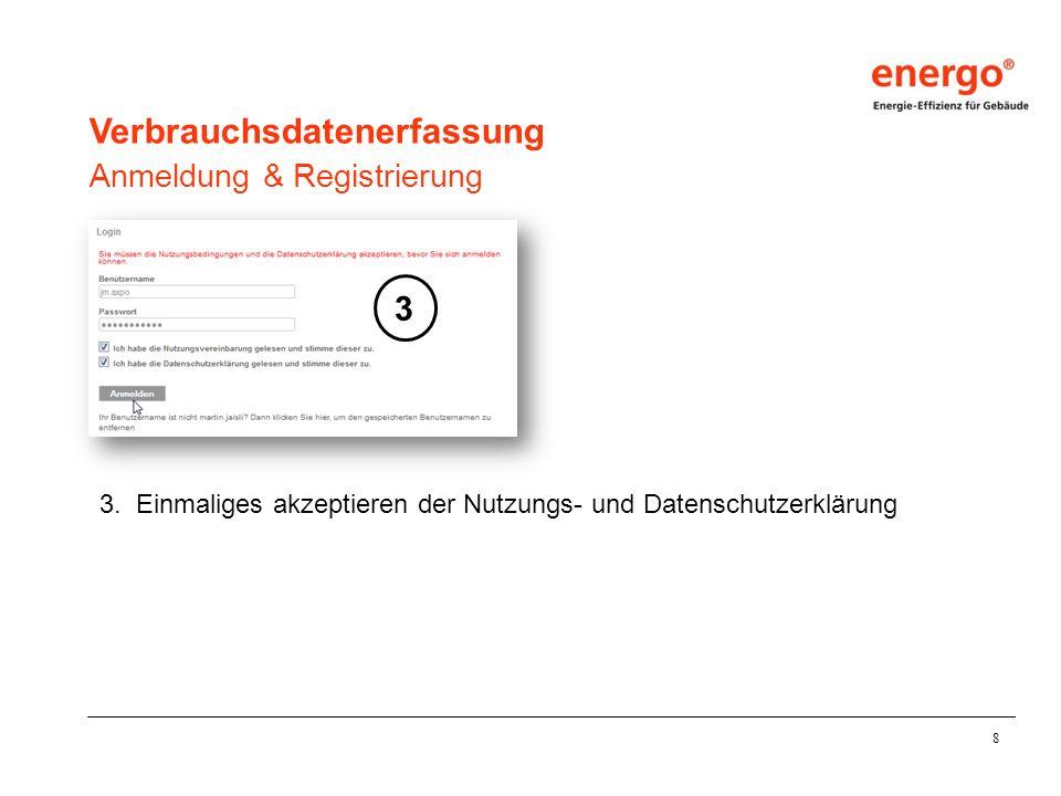 8 Verbrauchsdatenerfassung Anmeldung & Registrierung 3. Einmaliges akzeptieren der Nutzungs- und Datenschutzerklärung 3