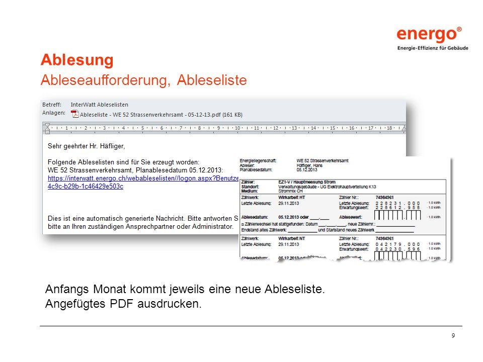 9 Ablesung Ableseaufforderung, Ableseliste Anfangs Monat kommt jeweils eine neue Ableseliste. Angefügtes PDF ausdrucken.