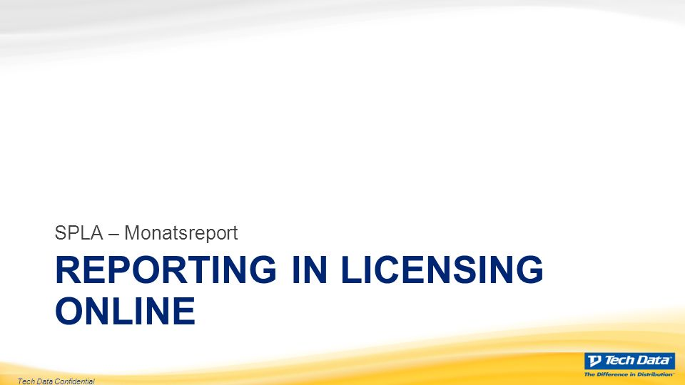 Tech Data Confidential REPORTING IN LICENSING ONLINE SPLA – Monatsreport