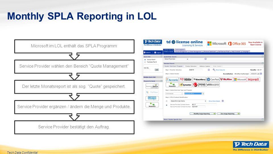 Tech Data Confidential Monthly SPLA Reporting in LOL Service Provider bestätigt den Auftrag. Service Provider ergänzen / ändern die Menge und Produkte