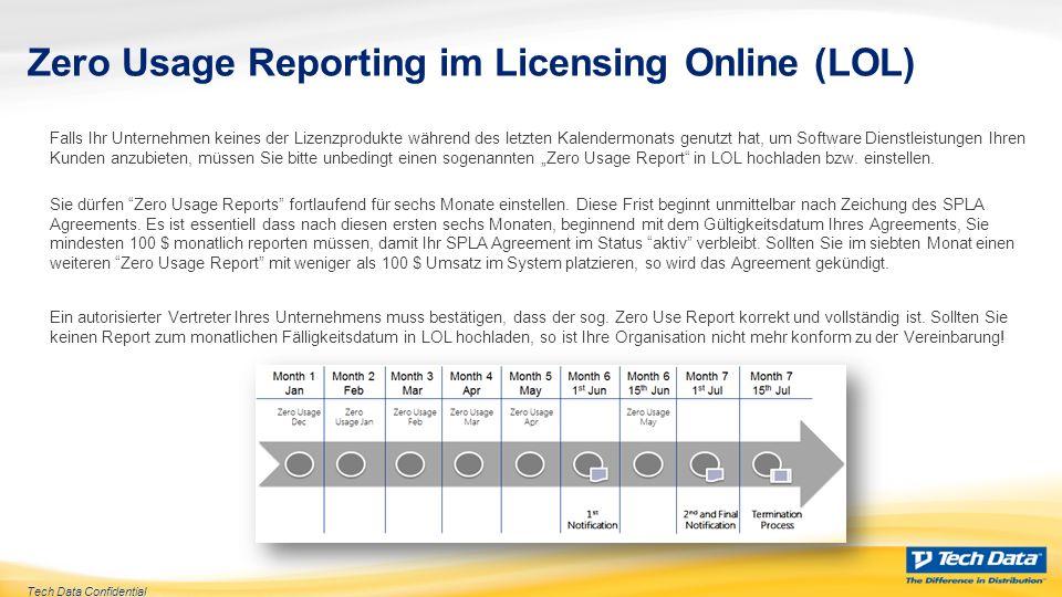 Tech Data Confidential Zero Usage Reporting im Licensing Online (LOL) Falls Ihr Unternehmen keines der Lizenzprodukte während des letzten Kalendermona
