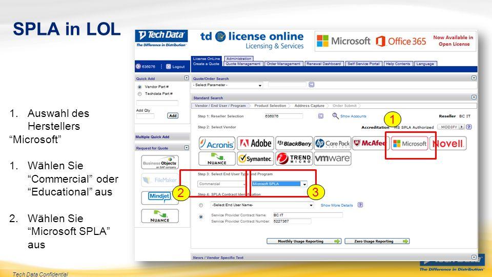 Tech Data Confidential SPLA in LOL 1.Auswahl des Herstellers Microsoft 1.Wählen Sie Commercial oder Educational aus 2.Wählen Sie Microsoft SPLA aus 1