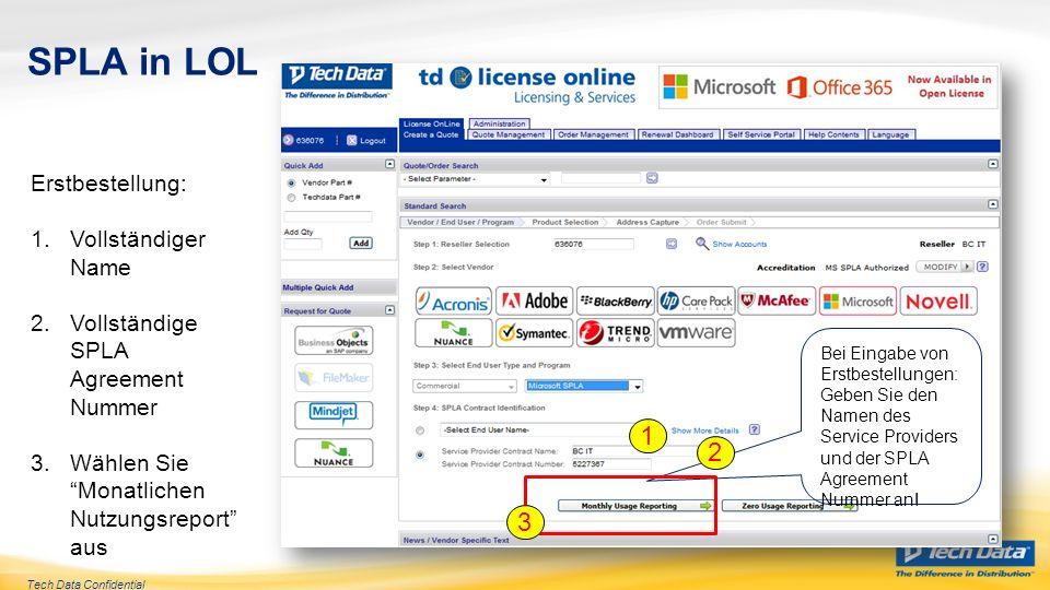Tech Data Confidential SPLA in LOL Bei Eingabe von Erstbestellungen: Geben Sie den Namen des Service Providers und der SPLA Agreement Nummer an! Erstb