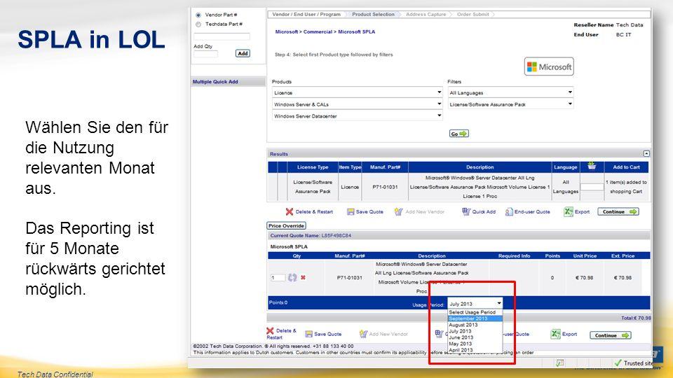 Tech Data Confidential SPLA in LOL Wählen Sie den für die Nutzung relevanten Monat aus. Das Reporting ist für 5 Monate rückwärts gerichtet möglich.