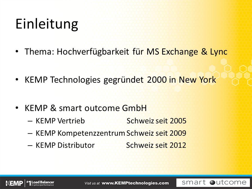Einleitung Thema: Hochverfügbarkeit für MS Exchange & Lync KEMP Technologies gegründet 2000 in New York KEMP & smart outcome GmbH – KEMP Vertrieb Schweiz seit 2005 – KEMP Kompetenzzentrum Schweiz seit 2009 – KEMP Distributor Schweiz seit 2012