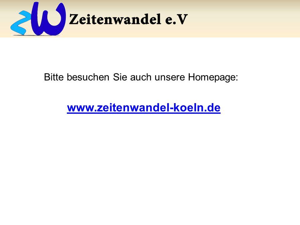 Bitte besuchen Sie auch unsere Homepage: www.zeitenwandel-koeln.de