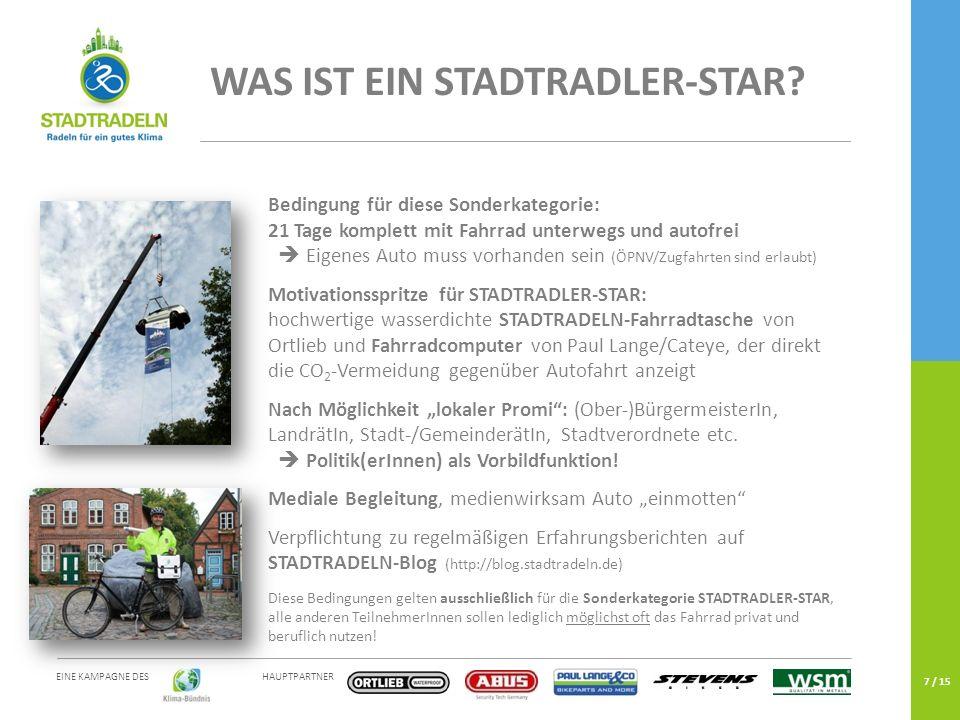 HAUPTPARTNER EINE KAMPAGNE DES 7 / 15 WAS IST EIN STADTRADLER-STAR? Bedingung für diese Sonderkategorie: 21 Tage komplett mit Fahrrad unterwegs und au