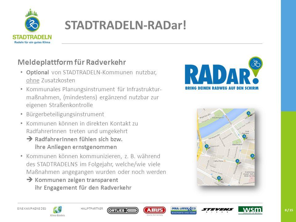 HAUPTPARTNER EINE KAMPAGNE DES 8 / 15 STADTRADELN-RADar! Meldeplattform für Radverkehr Optional von STADTRADELN-Kommunen nutzbar, ohne Zusatzkosten Ko