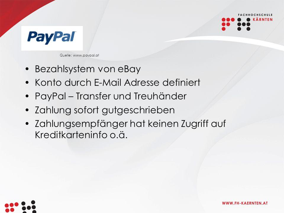 Bezahlsystem von eBay Konto durch E-Mail Adresse definiert PayPal – Transfer und Treuhänder Zahlung sofort gutgeschrieben Zahlungsempfänger hat keinen Zugriff auf Kreditkarteninfo o.ä.