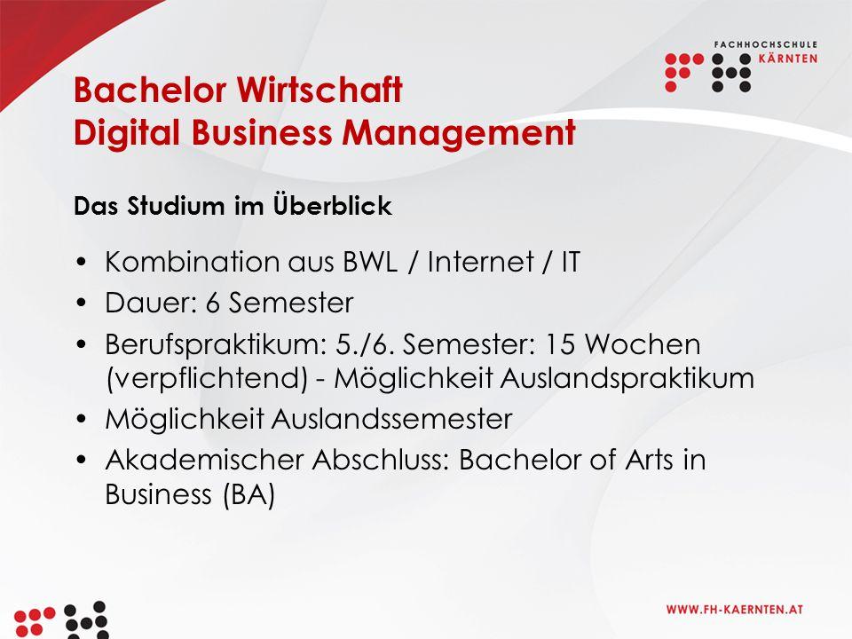 Bachelor Wirtschaft Digital Business Management Das Studium im Überblick Kombination aus BWL / Internet / IT Dauer: 6 Semester Berufspraktikum: 5./6.