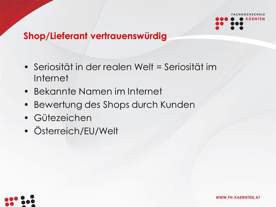 Shop/Lieferant vertrauenswürdig Seriosität in der realen Welt = Seriosität im Internet Bekannte Namen im Internet Bewertung des Shops durch Kunden Gütezeichen Österreich/EU/Welt