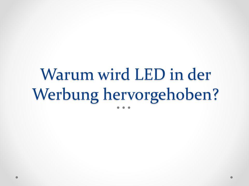 Warum wird LED in der Werbung hervorgehoben?