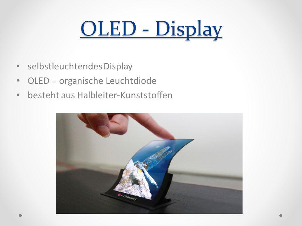 OLED - Display selbstleuchtendes Display OLED = organische Leuchtdiode besteht aus Halbleiter-Kunststoffen