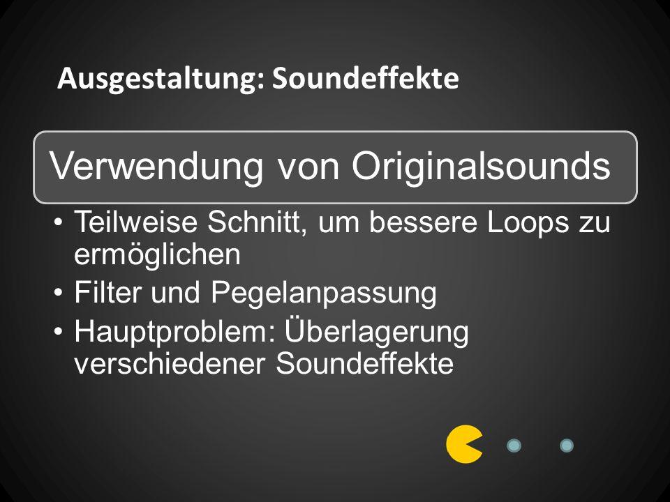 Ausgestaltung: Soundeffekte Verwendung von Originalsounds Teilweise Schnitt, um bessere Loops zu ermöglichen Filter und Pegelanpassung Hauptproblem: Überlagerung verschiedener Soundeffekte