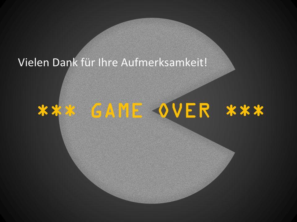 *** GAME OVER *** Vielen Dank für Ihre Aufmerksamkeit!