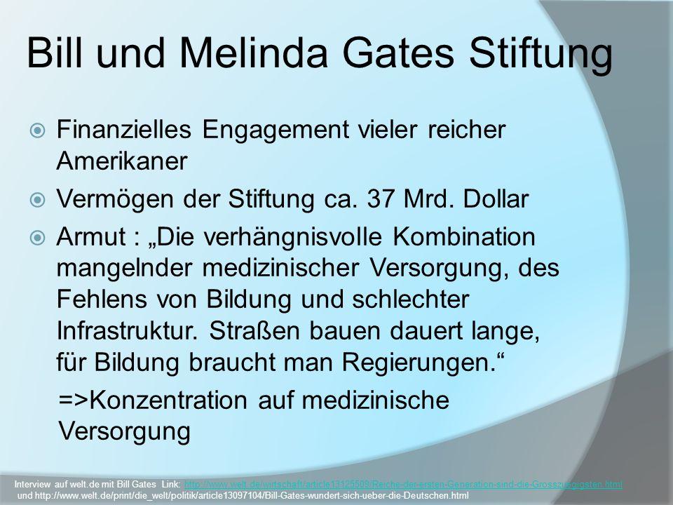 Bill und Melinda Gates Stiftung Finanzielles Engagement vieler reicher Amerikaner Vermögen der Stiftung ca. 37 Mrd. Dollar Armut : Die verhängnisvolle