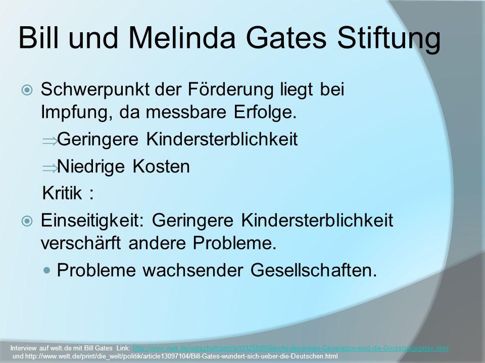 Bill und Melinda Gates Stiftung Schwerpunkt der Förderung liegt bei Impfung, da messbare Erfolge. Geringere Kindersterblichkeit Niedrige Kosten Kritik