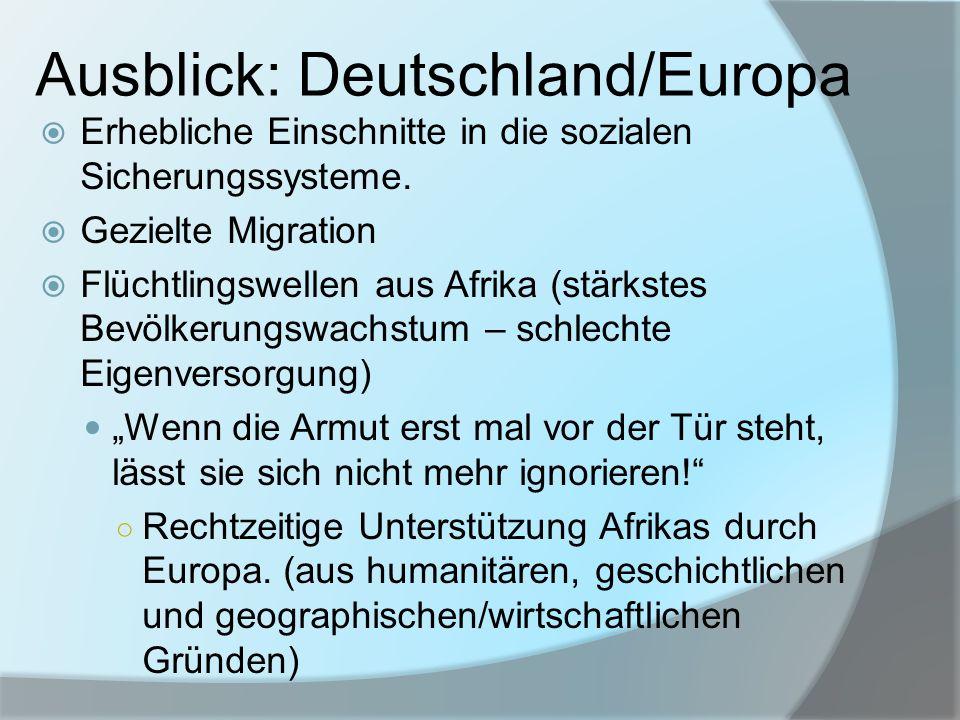 Ausblick: Deutschland/Europa Erhebliche Einschnitte in die sozialen Sicherungssysteme. Gezielte Migration Flüchtlingswellen aus Afrika (stärkstes Bevö
