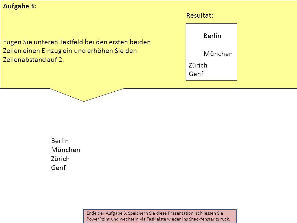 Ende der Aufgabe 3. Speichern Sie diese Präsentation, schliessen Sie PowerPoint und wechseln via Taskleiste wieder ins Snackfenster zurück. Berlin Mün