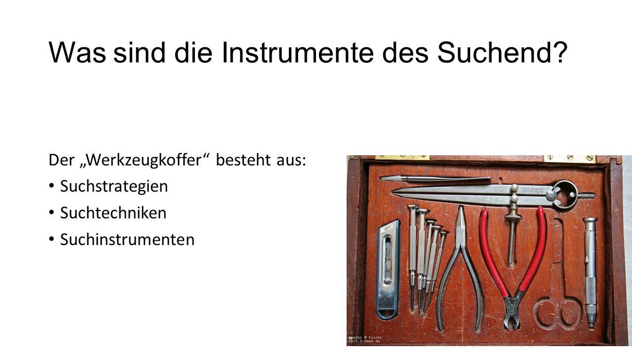 Was sind die Instrumente des Suchend? Der Werkzeugkoffer besteht aus: Suchstrategien Suchtechniken Suchinstrumenten