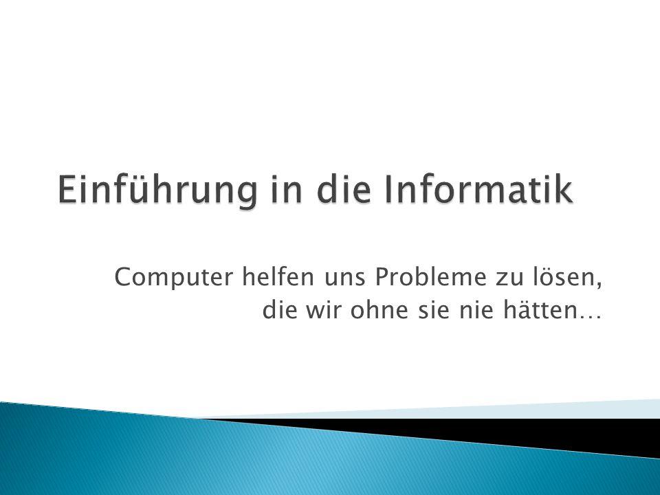 Computer helfen uns Probleme zu lösen, die wir ohne sie nie hätten…