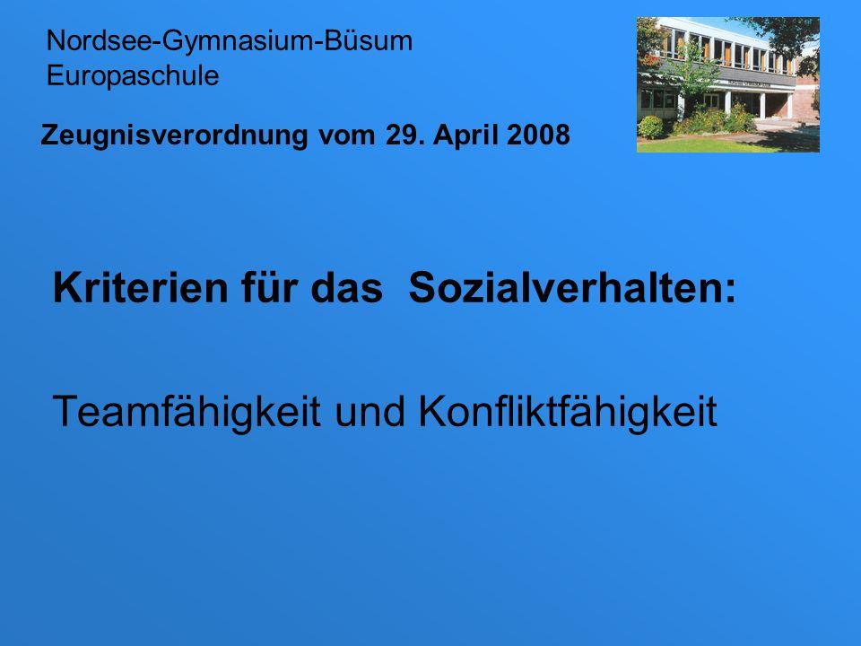 Zeugnisverordnung vom 29. April 2008 Kriterien für das Sozialverhalten: Teamfähigkeit und Konfliktfähigkeit Nordsee-Gymnasium-Büsum Europaschule