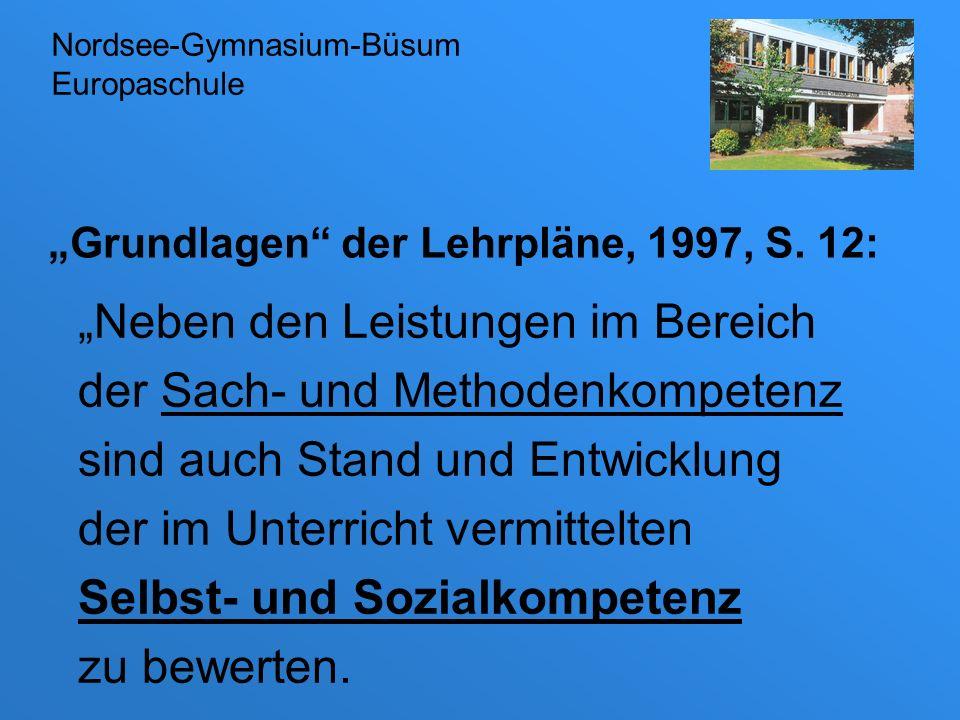 Grundlagen der Lehrpläne, 1997, S. 12: Neben den Leistungen im Bereich der Sach- und Methodenkompetenz sind auch Stand und Entwicklung der im Unterric