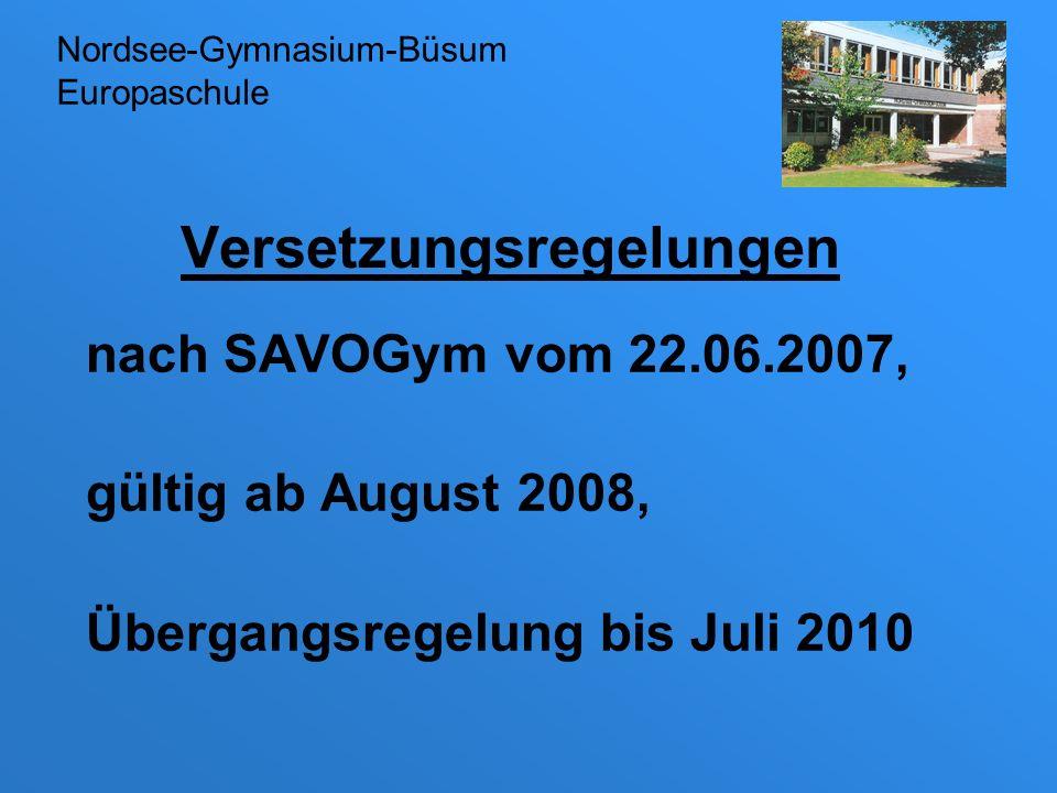 Versetzungsregelungen nach SAVOGym vom 22.06.2007, gültig ab August 2008, Übergangsregelung bis Juli 2010 Nordsee-Gymnasium-Büsum Europaschule