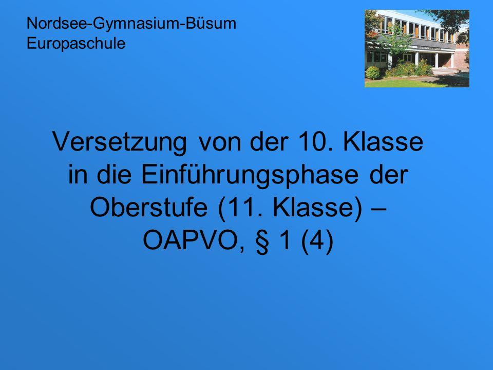 Versetzung von der 10. Klasse in die Einführungsphase der Oberstufe (11. Klasse) – OAPVO, § 1 (4) Nordsee-Gymnasium-Büsum Europaschule