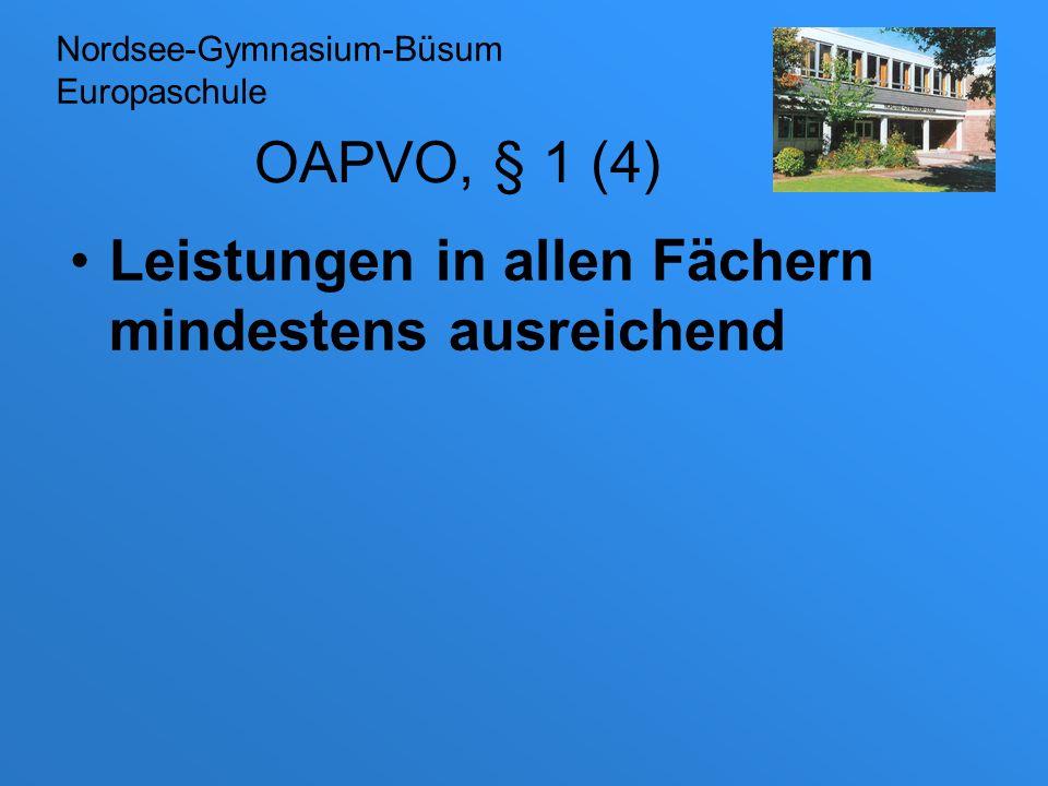 OAPVO, § 1 (4) Leistungen in allen Fächern mindestens ausreichend Nordsee-Gymnasium-Büsum Europaschule