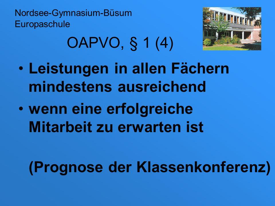 OAPVO, § 1 (4) Leistungen in allen Fächern mindestens ausreichend wenn eine erfolgreiche Mitarbeit zu erwarten ist (Prognose der Klassenkonferenz) Nor