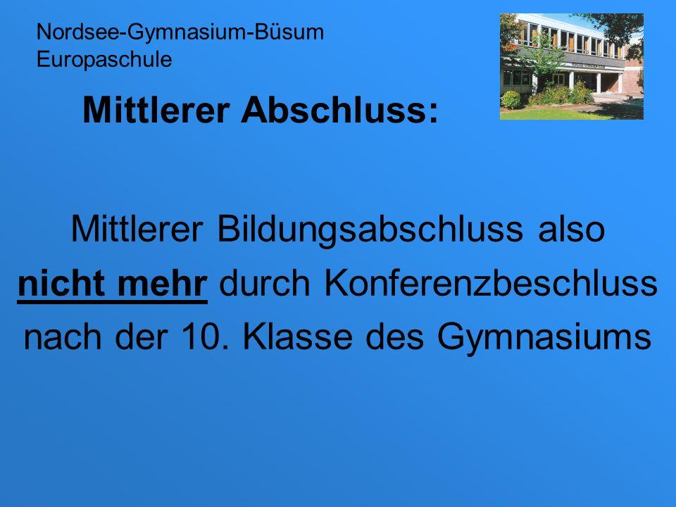 Mittlerer Abschluss: Mittlerer Bildungsabschluss also nicht mehr durch Konferenzbeschluss nach der 10. Klasse des Gymnasiums Nordsee-Gymnasium-Büsum E