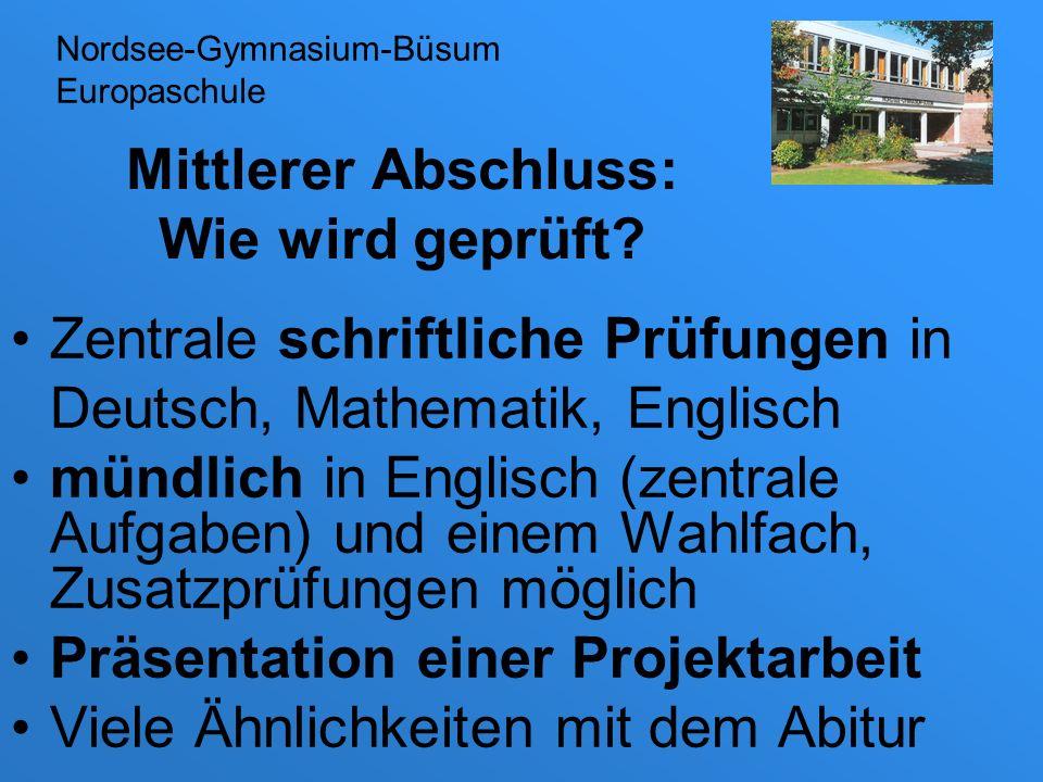 Mittlerer Abschluss: Wie wird geprüft? Zentrale schriftliche Prüfungen in Deutsch, Mathematik, Englisch mündlich in Englisch (zentrale Aufgaben) und e